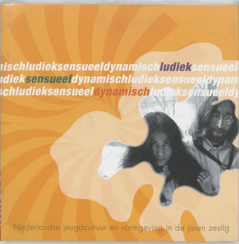 André Koch - Ludiek, sensueel, dynamisch Nederlandse jeugdcultuur en vormgeving in de jaren zestig