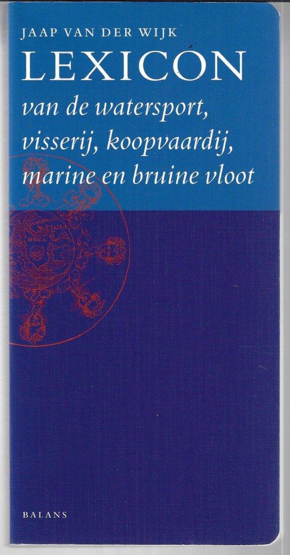 WIJK, JAAP VAN DER - Lexicon van de watersport, visserij, koopvaardij, marine en bruine vloot