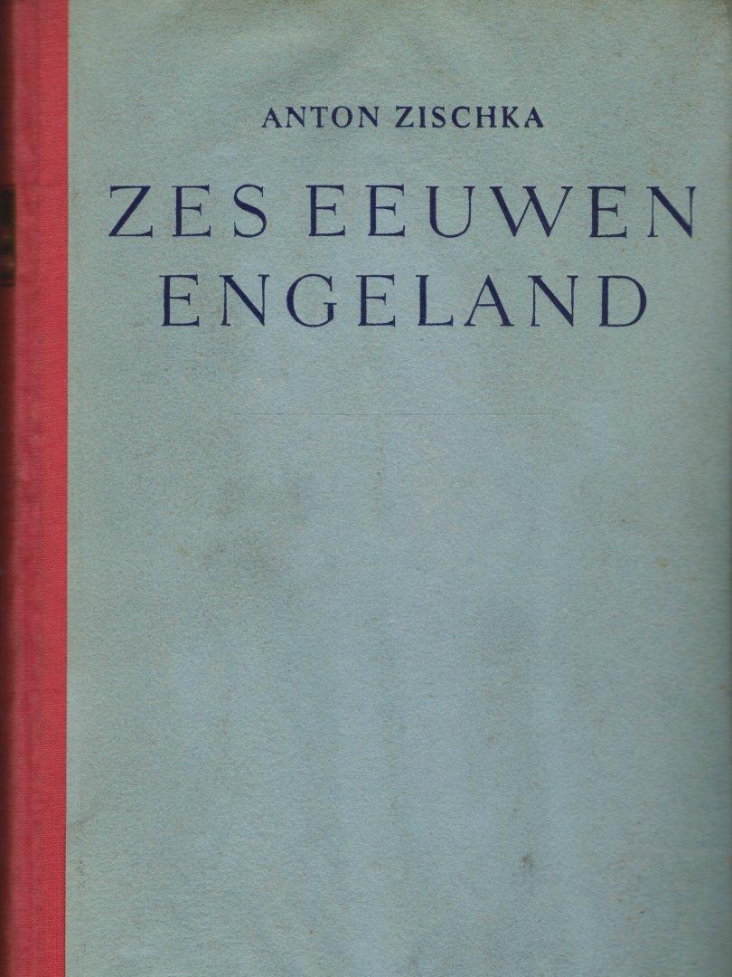 ZISCHKA, ANTON - Zes eeuwen Engeland - Engelsche oorlogen met vreemde wapens (met krt. Engelands weg naar Indië door de Middellandsche Zee & Engelands weg naar Indië om de Kaap)