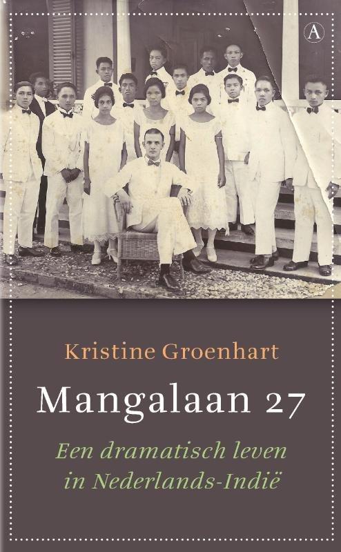 Kristine Groenhart - Mangalaan 27 een dramatisch leven in Nederlands-Indië