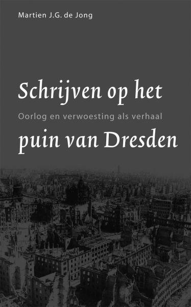 Jong, M.J.G. de - Schrijven op het puin van Dresden / oorlog en verwoesting als verhaal