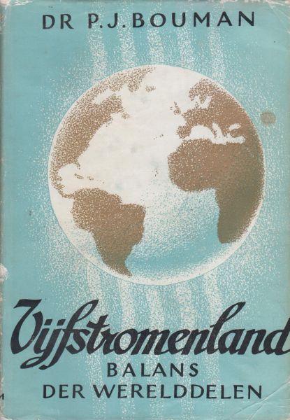Bouman, historicus en socioloog (Batavia (Ned.-Indië) 19-9-1902 - Groningen 10-3-1977), Pieter Jan, - Vijfstromrnland. balans der werelddelen