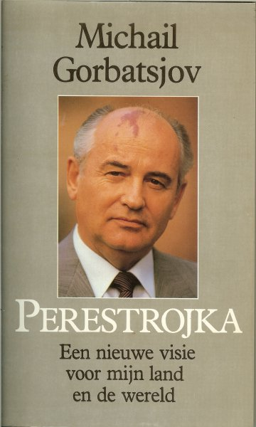 Michail Gorbatsjov en vertaling door Gerda G.Baardman - PERESTROJKA Een nieuwe visie voor mijn land en de wereld * Perestrojka:oorsprong, essentie, revolutionairkarakter * Perestrojka komt op gang De eerste conclusie * De nieuwe economische en sociale politiek in de praktijk & en op weg naar democr...