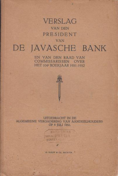 President van de Javasche Bank (Mr dr G.G. van Buttingha Wichers) - Verslag van de president en van de raad van commissarissen over het 104e boekjaar 1931 - 1932. Uitgebracht aan de algemene vergadering van aandeelhouders op 8  juli 1932
