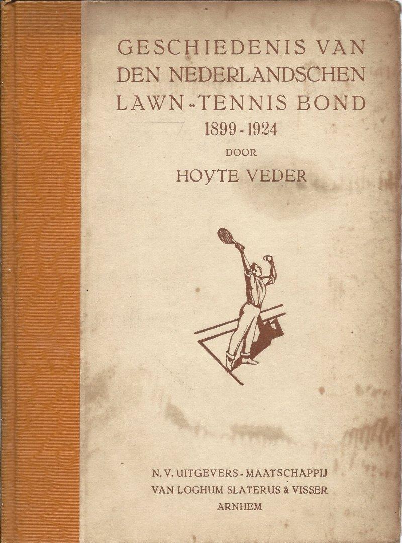 VEDER, HOYTE - Geschiedenis van den Nederlandschen Lawn-Tennis Bond 1899 - 1924