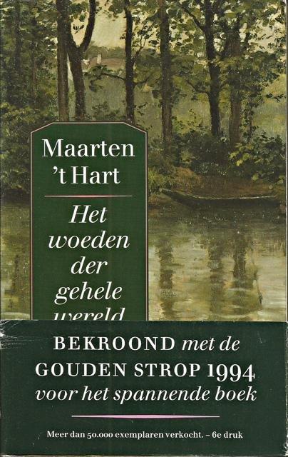 Hart, Maarten `t - Het woeden der gehele wereld. Roman