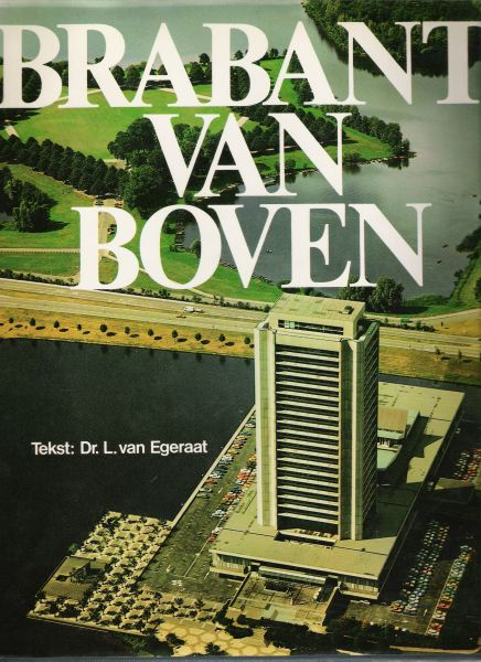 egeraat, l. van - brabant van boven ( een rondvlucht over de provincie noord-brabant met 281 recente magnifieke kleurenfoto,s  van steden en dorpen, gehuchten en landschappen. )