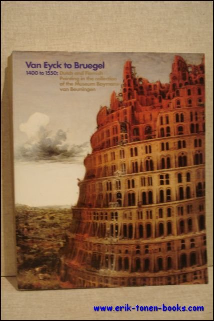 N/A. - VAN EYCK TO BRUEGEL. 1400 TO 1550 : DUTCH AND FLEMISH PAINTING IN THE COLLECTION OF THE MUSEUM BOYMANS-VAN BEUNINGEN.