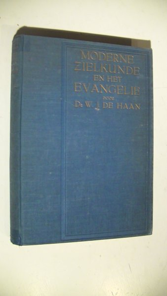 Haan, Dr.W.J. de - Moderne zielkunde en het Evangelie. Zielsbeschouwing en zielsvorming.