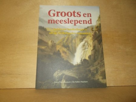 Erftemeijer, Antoon - Groots en meeslepend sublieme landschappen uit de Nederlandse romantiek