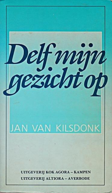 Kilsdonk, Jan van - Delf mijn gezicht op. Toespraken en overwegingen over de mens 1962-1988