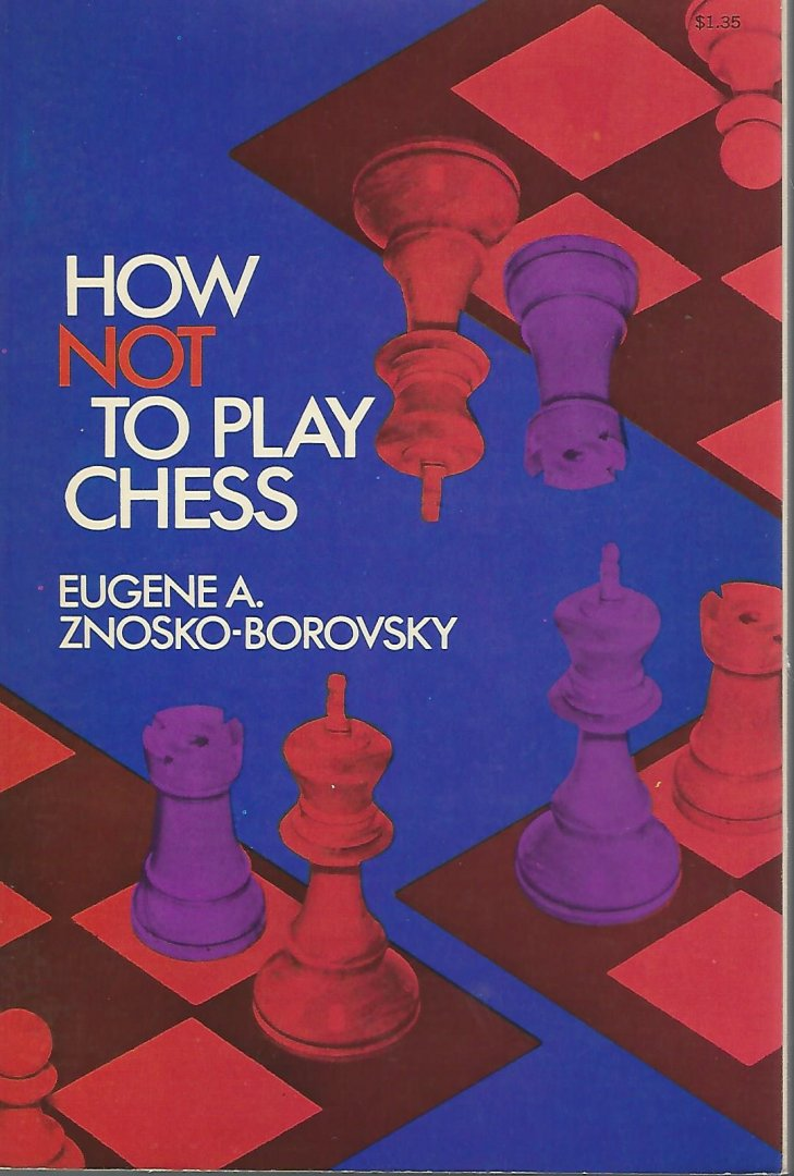 ZNOSKO-BOROVSKY, EUGENE A. - How not to play chess