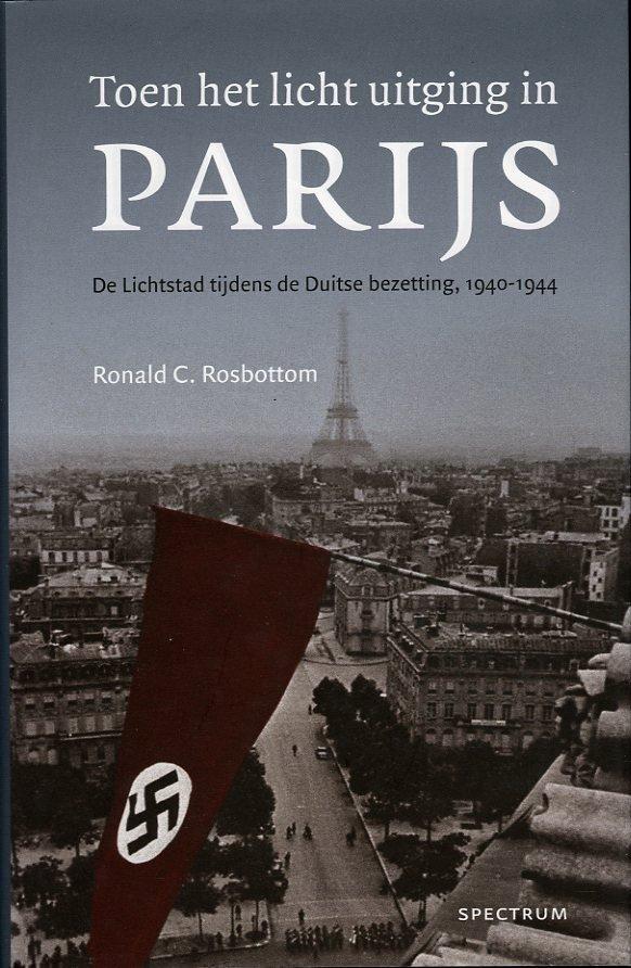 Rosbottom, Ronald C. - Toen het licht uitging in Parijs. De Lichtstad tijdens de Duitse bezetting, 1940-1944