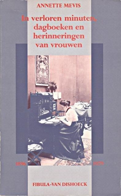 Mevis, Annette - In verloren minuten, dagboeken en herinneringen van vrouwen. 1896-1979