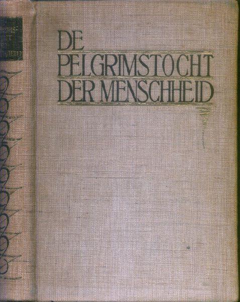 Berkelbach van der Sprenkel, J.W. (red.) - De pelgrimstocht der menschheid. Geïllustreerde wereldgeschiedenis van de oudste tijden tot op heden