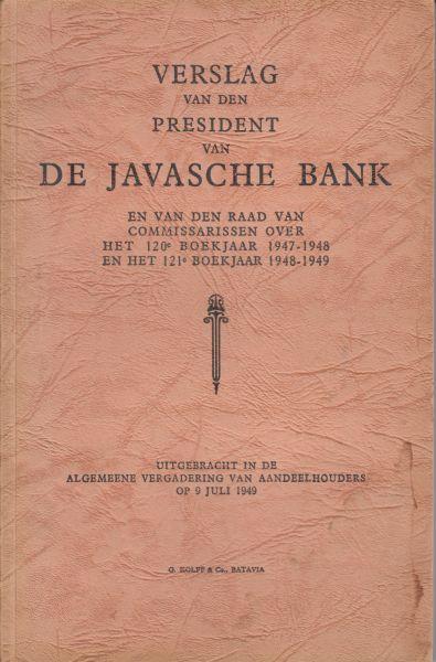 President van de Javasche Bank (Dr R.E. Smits) - Verslag van de president en van de raad van commissarissen over het 120e en 121eboekjaar 1947 - 1948 en 1948 - 1949. Uitgebracht aan de algemene vergadering van aandeelhouders op 9 juli 1949