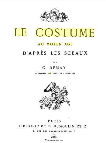 Demay, G. - Le Costume au Moyen Age d'après les sceaux