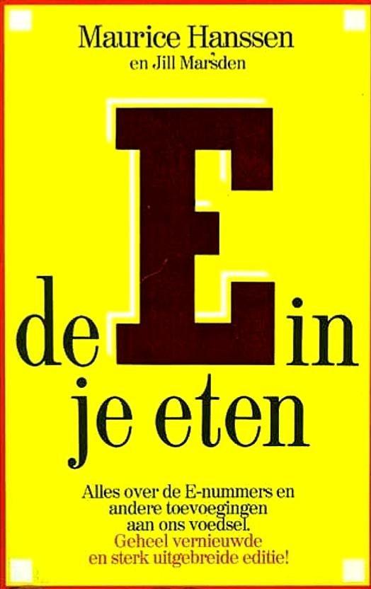 Hanssen , Maurice . &  Jill  Marsden . [ ISBN 9789021012223 ] 4910 - De  E  in  je  Eten . ( Alles over de E- nummers en andere toevoegingen aan ons voedsel . ) 2 e Druk geheel vernieuwde en sterk uitgebreide editie .