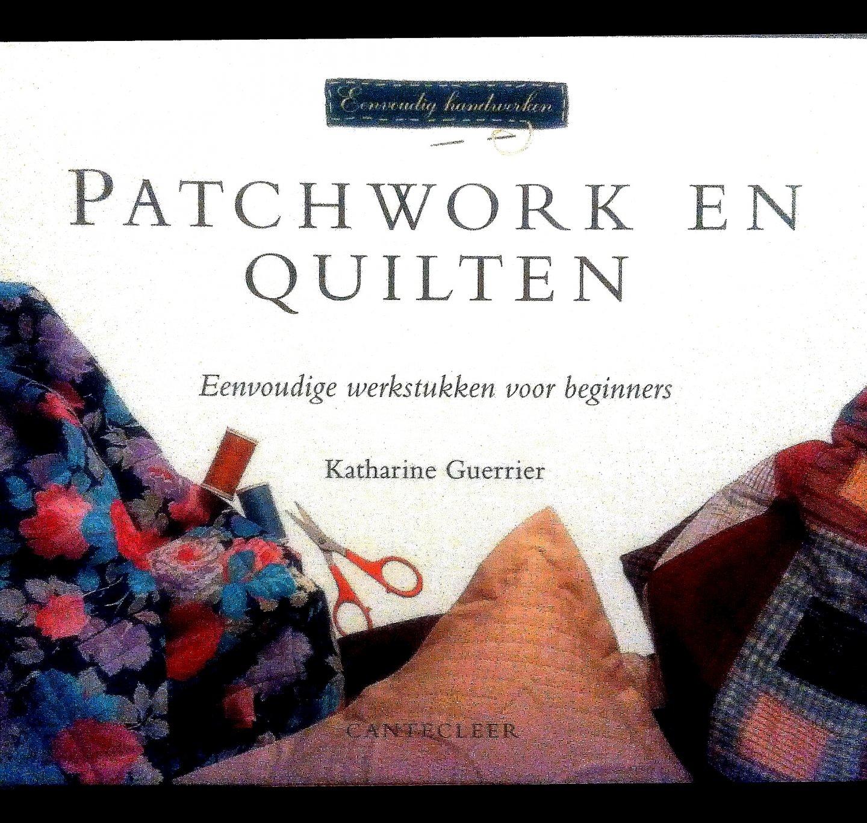 Guerrier , Katherine . [ isbn 9789021324357 ] - Patchwork  en  Quilten . ( Eenvoudige werkstukken voor beginners . ) Eenvoudig handweken .