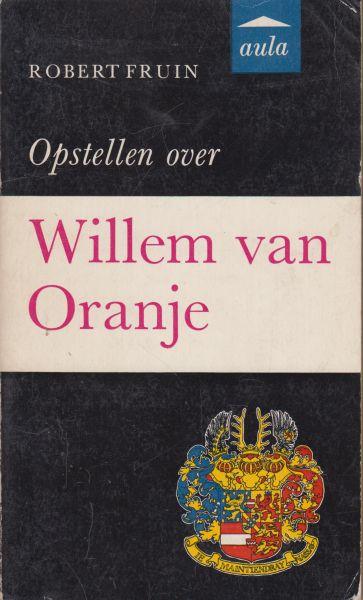 Fruin (Rotterdam, 14 november 1823 - Leiden, 29 januari 1899), Robert Jacobus - Opstellen over Willem van Oranje - Ingeleid door dr J.W. Smit