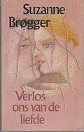 Brogger, Suzanne - Verlos  ons van de liefde