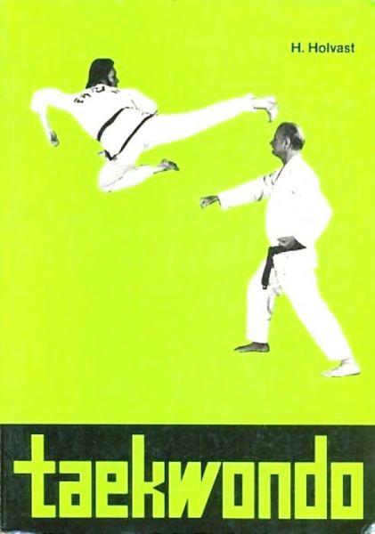 Holvast , H . - Taekwon - Do . Taekwondo . ( Rijkelijk geillustreerd . )