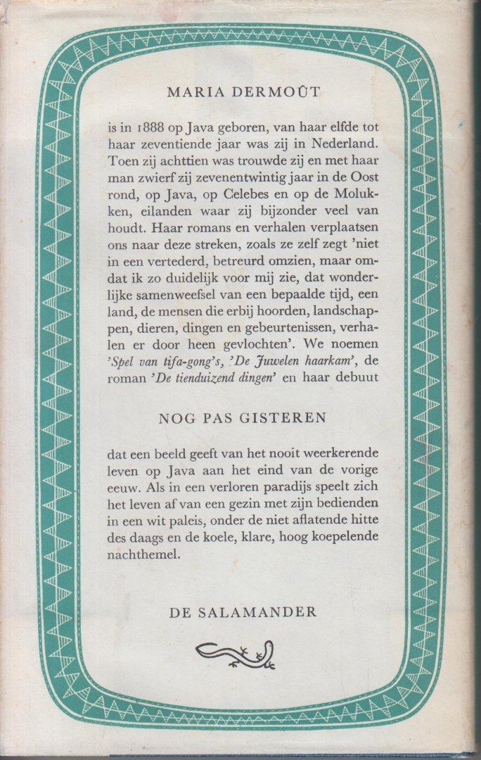 """Dermoût-Ingerman (Pekalongan, Java, 15 juni 1888 - 's-Gravenhage, 27 juni 1962), Helena Anthonia Maria Elisabeth - Nog pas gisteren - De fictieve herinnering aan een meisjesjeugd (het """"gisteren"""") ergens op Midden-Java, met tropenverhalen en jeugdbelevenissen, maar ook met moord, zelfmoord en mishandeling."""