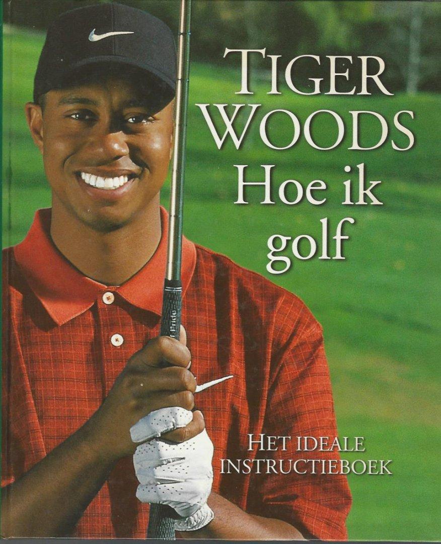 WOODS, TIGER - Tiger Woods - Hoe ik golf -Het ideale instructieboek