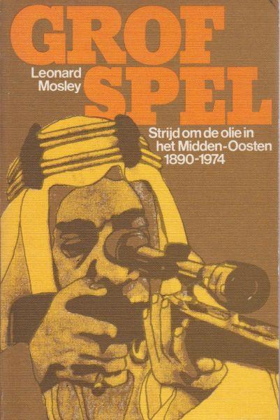 Mosley, Leonard - Grof spel Strijd om de olie in het Midden-Oosten 1090-1974. Omslag Gratema & De Vries