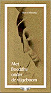 Messing , Marcel . [ isbn 9789020210286 ] - Met  Boeddha  Onder  de  Vijgeboom . ( Boeddhisme , Cristendom , Gnosis . )