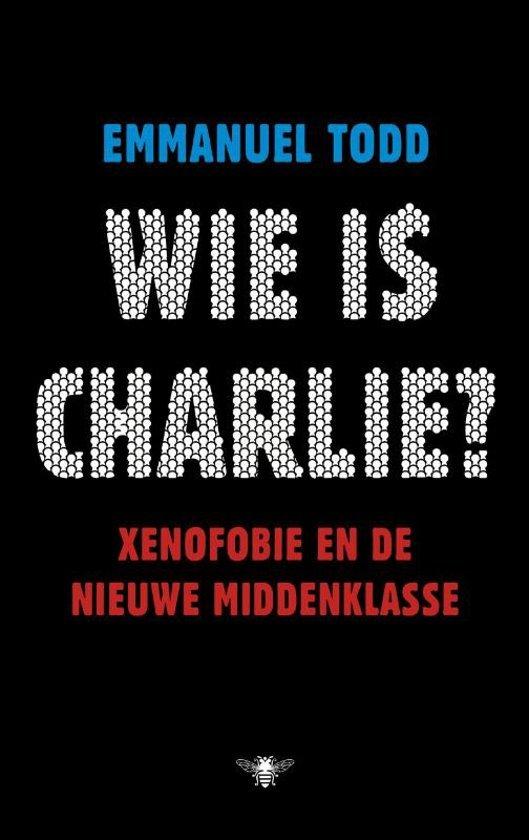 Todd, Emmanuel - Wie is Charlie? - Xenofobie en de nieuwe middenklasse
