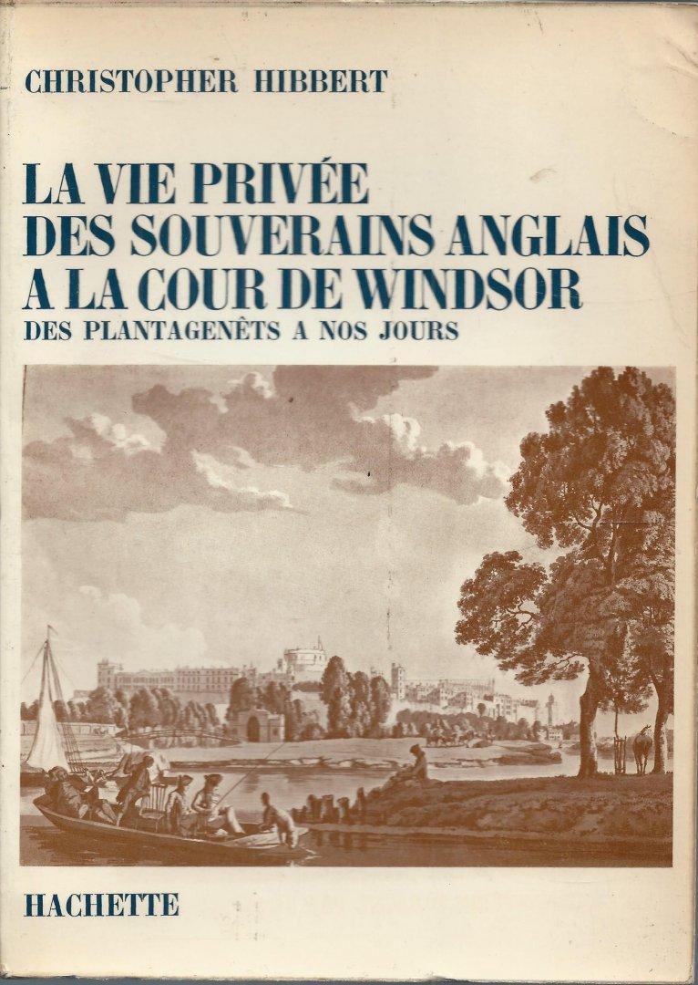 Hibbert, Christopher - LA VIE PRIVÉE DES SOUVERAINS ANGLAIS A LA COUR DE WINDSOR. Des Plantagenêts a nos Jours