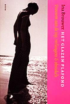 Brouwer, Ina . [ ISBN 9789053529133 ] - Het  Glazen  Plafond . ( Vrouwen aan de top .  Verlangens & Obstakels . ) Met onder andere  W. Sorgdrager - N. Kroes - J. van Nieuwenhoven - S. Toth - W. van Ammelrooy - Ilse de Lange - Femke Halsema . Geillustreerd .