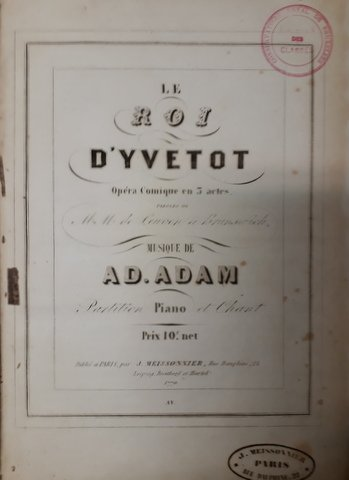 Adam, Adolphe: - Le roi d`Yvetot. Opéra comique en 3 actes. Paroles de MM de Leuven et Brunswick. Partition piano et chant