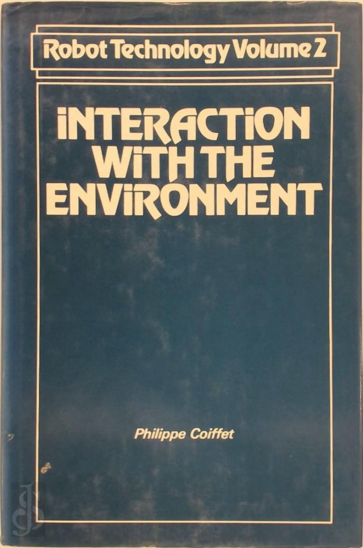 Philippe Coiffet - Robot Technology: Interaction with the Environment Robot Technology Series: Volume 2