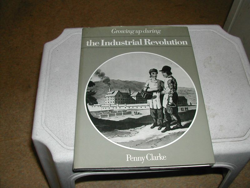 CLARKE, PENNY - THE  INDUSTRIAL  REVOLUTION   growing up  during