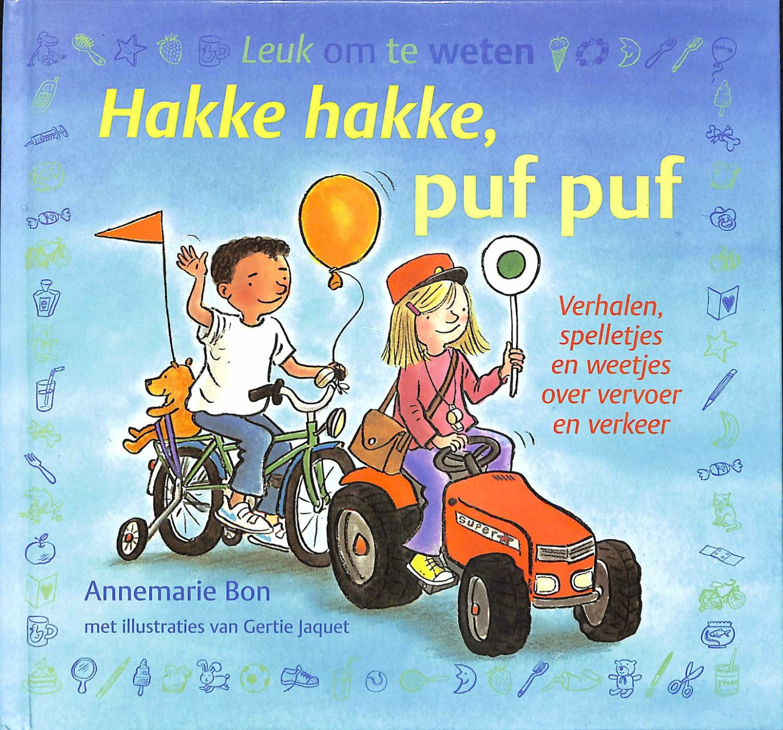 Bon, Annemarie - Hakke hakke, puf puf. Verhalen, spelletjes en weetjes over vervoer en verkeer