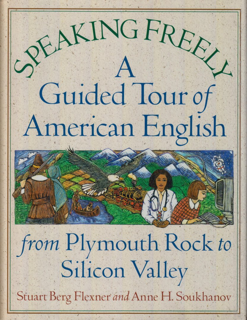 Flexner and Anne H. Soukhanov, Stuart Berg - Speeking freely: A guided tour of American English from Plymouth Rock to Silicon Valley