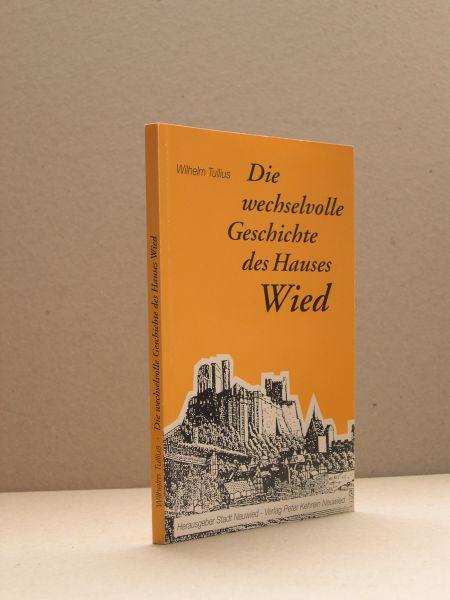 Tullius, Wilhelm - Die wechselvolle Geschichte des Hauses Wied