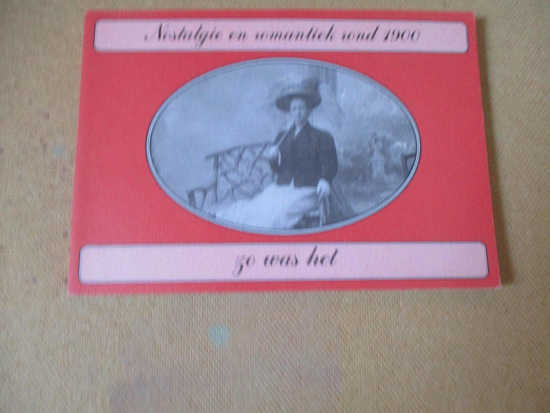 Nijhoff. R.H. - Nostalgie en romantiek rond 1900 / zo was het - ansichtkaarten geselecteerd en van tekst voorzien door R.H. Nijhoff