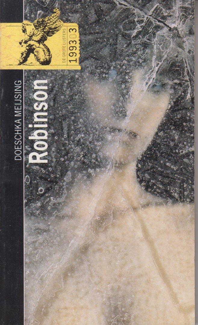 Meijsing (Eindhoven, 21 oktober 1947 - Amsterdam, 30 januari 2012) Maria Johanna (Doeschka) - Robinson - Dit boek bevat een nawoord van Tonny van Winssen, met daarin biografische informatie over Doeschka Meijsing en een samenvatting van de ontvangst van haar boeken door de literaire critici in Nederland.