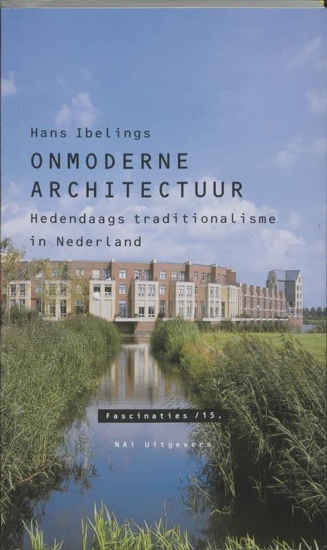 H. Ibelings - Onmoderne architectuur hedendaags traditionalisme in Nederland