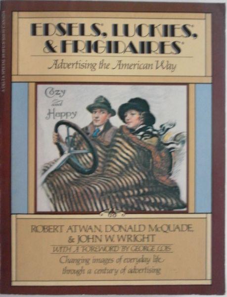 Atwan Robert McQuade Donald & Wright John W - Edsels, Luckies & Frigidaires. Advertising the American Way