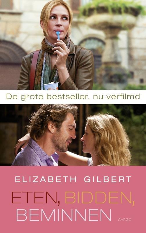 Elizabeth Gilbert - Eten, bidden, beminnen de zoektocht van een vrouw in Italie, India en Indonesie