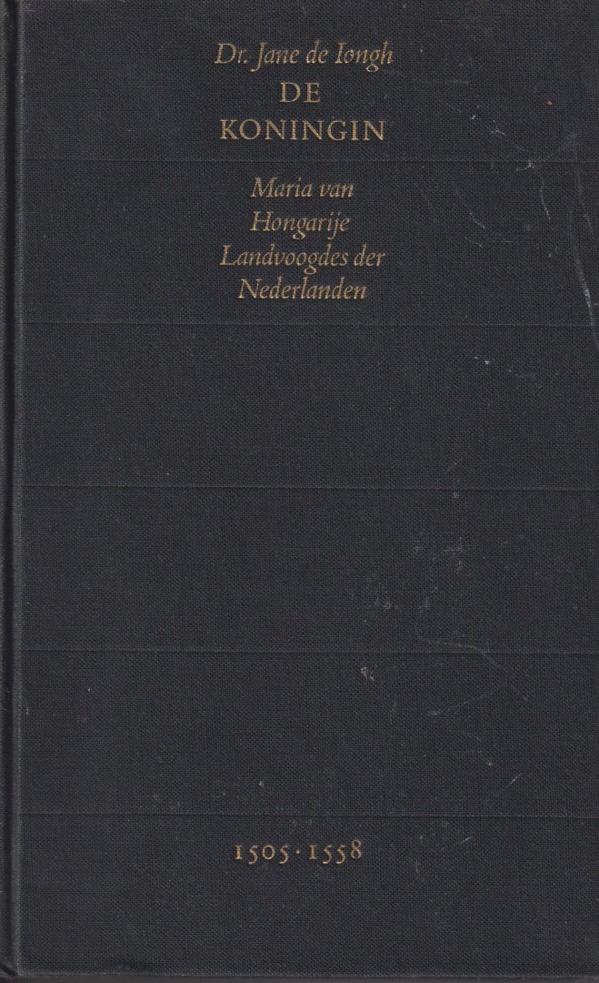 Iongh (Dordrecht, 8 maart 1901 - Londen, 3 maart 1982), Adriana Willemina 'Jane' de - De koningin. Maria van Hongarije. Landvoogdes der Nederlanden 1505 - 1558 - Regentessen der Nederlanden II