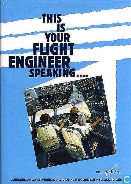 Hagens , C. J. & C. Roelofs . & J. van Driel . [ ISBN   ] 5119 - This  is Your  Flight  Engineer  Speaking . ( Jubileumuitgave Vereniging van KLM-Boordwerktuigkundigen 1938 - 1988 . ) Rijkelijk geillustreerd met vele historische opnamen . Compleet met het boekje van de KLM-Boordwerktuigkundigen 1927 - 1987 .