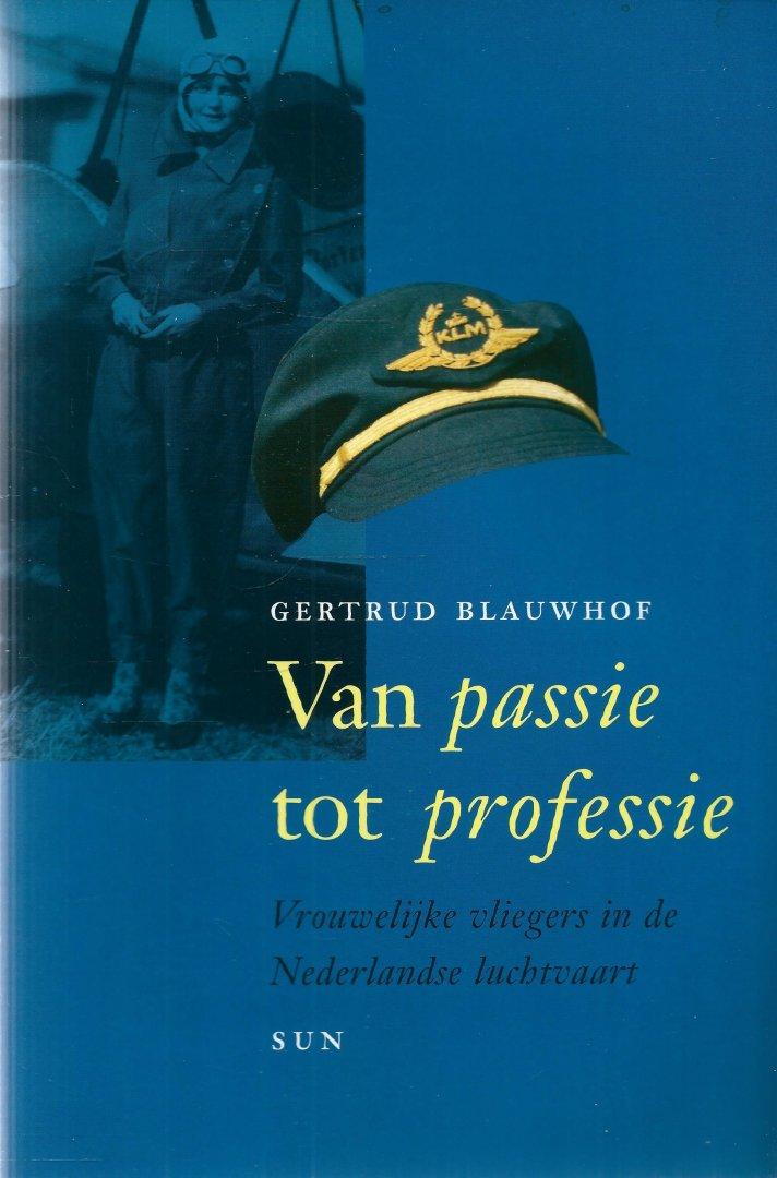 Blauwhof, Gertrud - VAN PASSIE TOT PROFESSIE - VROUWELIJKE VLIEGERS IN DE NEDERLANDSE LUCHTVAART