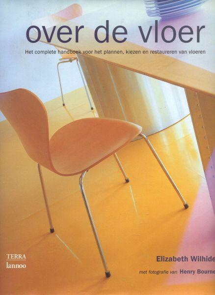Wilhide, Elizabeth (foto's van Henry Bourne) - Over de vloer - Het complete handboek voor het plannen, kiezen en restaureren van vloeren