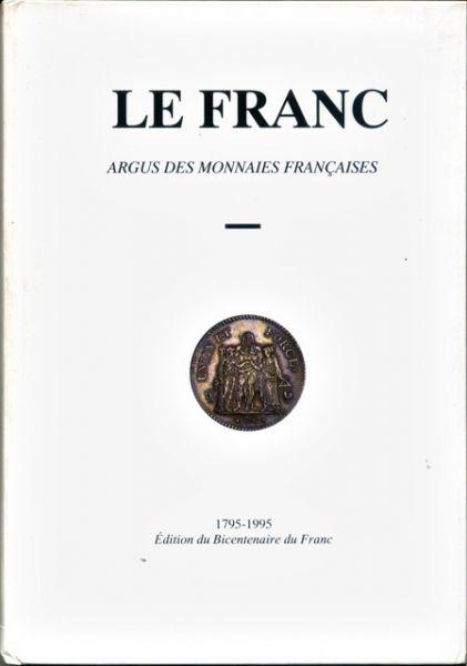 Diot, Daniel e.a. - Le Franc. Argus des monnaies françaises. 1795-1995. Edition du bicentenaire du Franc [tekst FA]
