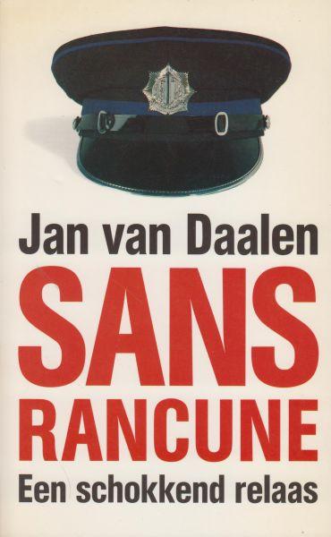 Daalen, Jan van - Sans Rancune. Een schokkend relaas. Hoofdagent bij Bureau Warmoesstraat